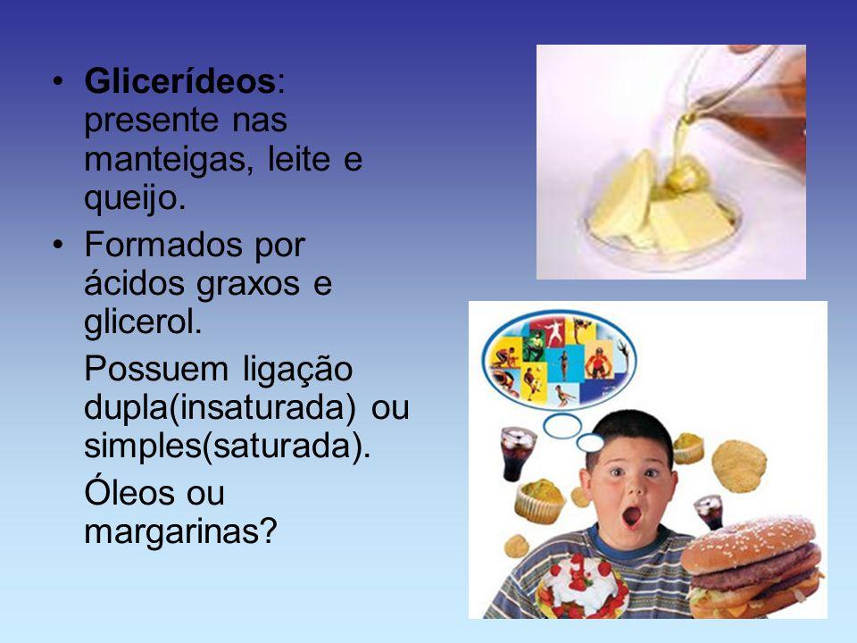 Glicerídeos: presente nas manteigas, leite e queijo.