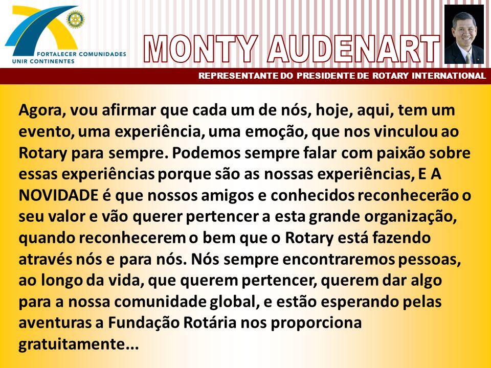 Agora, vou afirmar que cada um de nós, hoje, aqui, tem um evento, uma experiência, uma emoção, que nos vinculou ao Rotary para sempre.