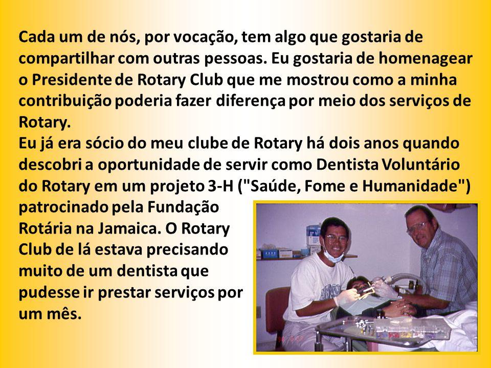 Cada um de nós, por vocação, tem algo que gostaria de compartilhar com outras pessoas. Eu gostaria de homenagear o Presidente de Rotary Club que me mostrou como a minha contribuição poderia fazer diferença por meio dos serviços de Rotary.