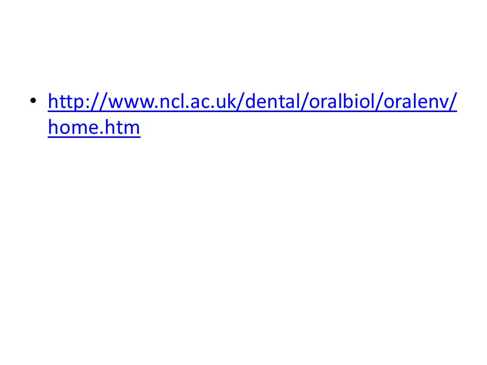 http://www.ncl.ac.uk/dental/oralbiol/oralenv/home.htm