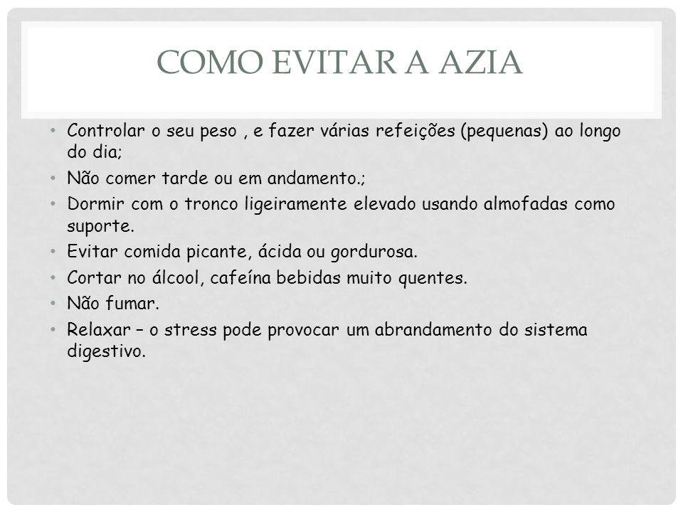 Como evitar a azia Controlar o seu peso , e fazer várias refeições (pequenas) ao longo do dia; Não comer tarde ou em andamento.;