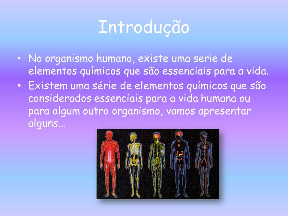 Introdução No organismo humano, existe uma serie de elementos químicos que são essenciais para a vida.