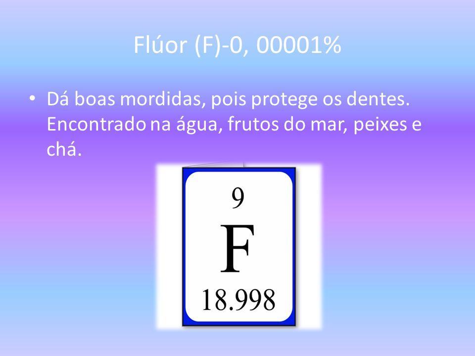 Flúor (F)-0, 00001% Dá boas mordidas, pois protege os dentes.