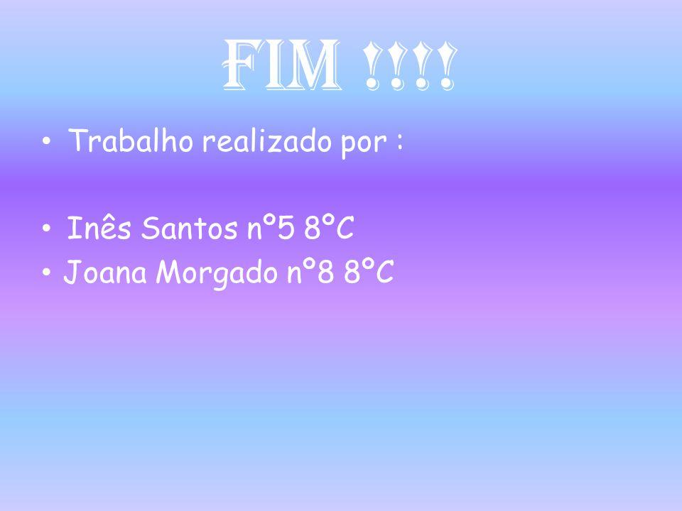 Fim !!!! Trabalho realizado por : Inês Santos nº5 8ºC
