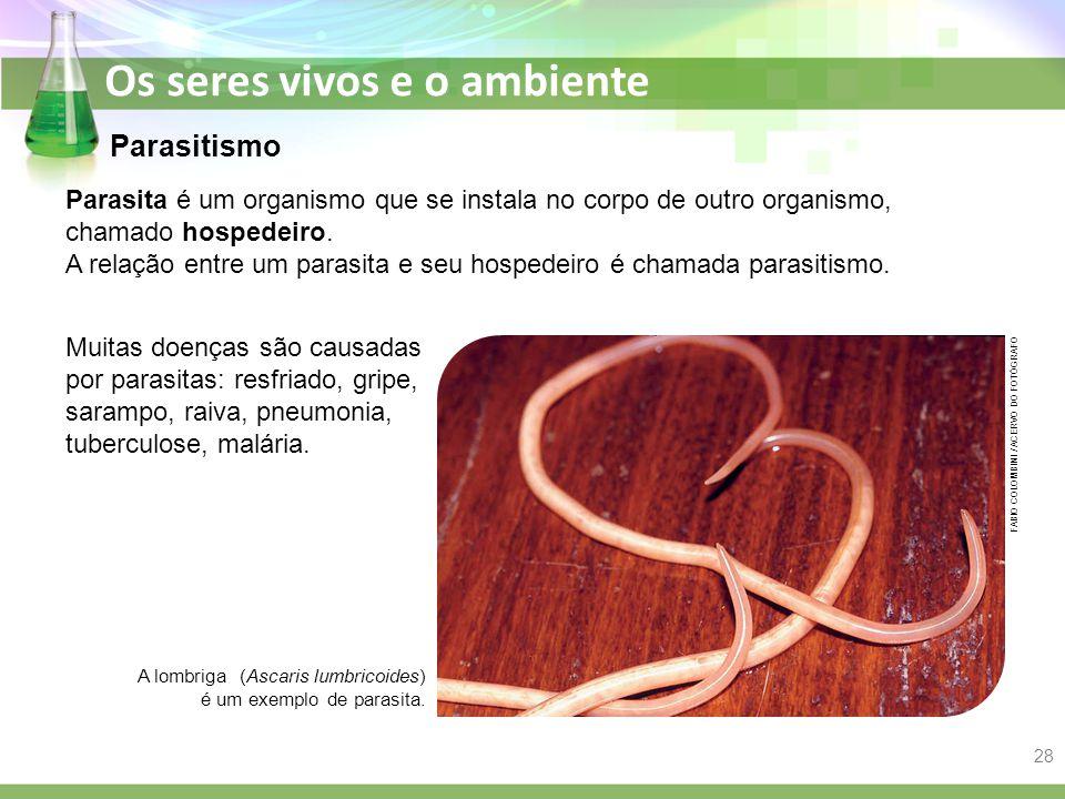 Parasitismo Parasita é um organismo que se instala no corpo de outro organismo, chamado hospedeiro.