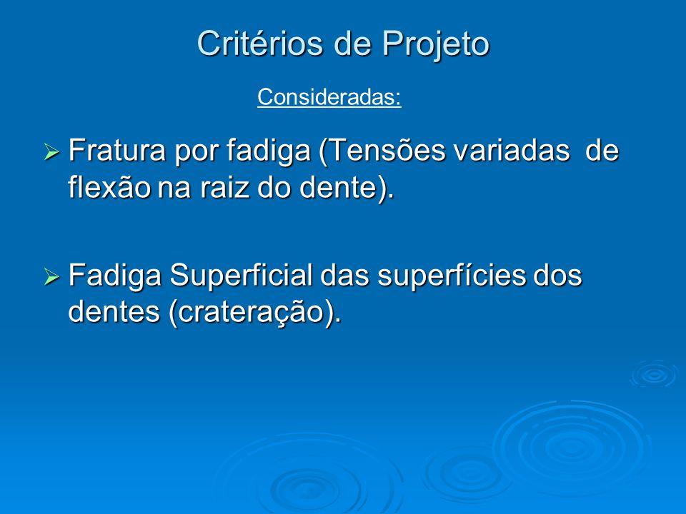 Critérios de Projeto Consideradas: Fratura por fadiga (Tensões variadas de flexão na raiz do dente).