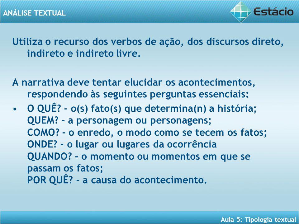 Utiliza o recurso dos verbos de ação, dos discursos direto, indireto e indireto livre.