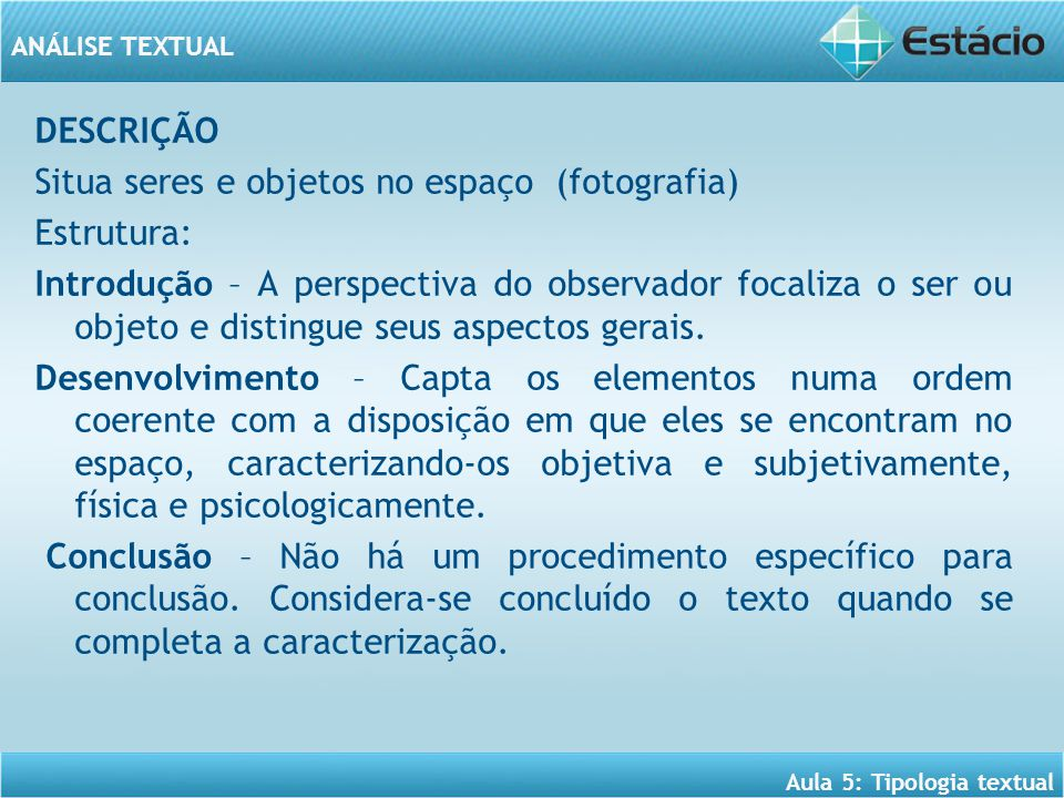 DESCRIÇÃO Situa seres e objetos no espaço (fotografia) Estrutura: Introdução – A perspectiva do observador focaliza o ser ou objeto e distingue seus aspectos gerais.