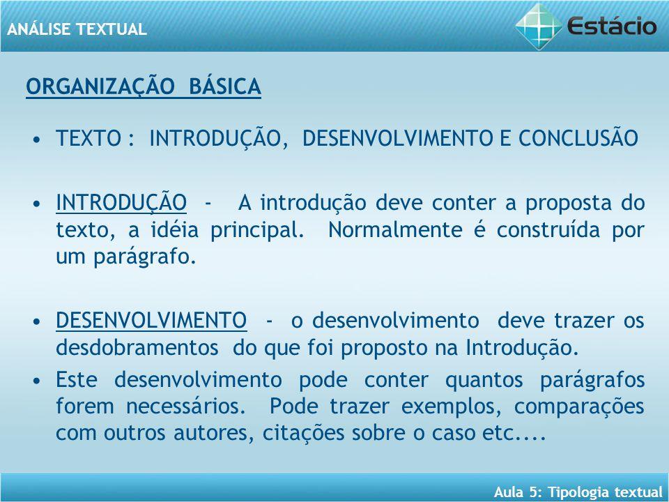 ORGANIZAÇÃO BÁSICA TEXTO : INTRODUÇÃO, DESENVOLVIMENTO E CONCLUSÃO.