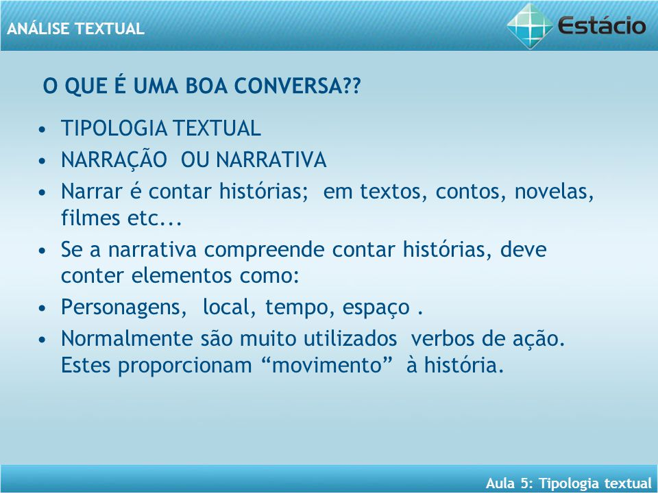 O QUE É UMA BOA CONVERSA TIPOLOGIA TEXTUAL. NARRAÇÃO OU NARRATIVA. Narrar é contar histórias; em textos, contos, novelas, filmes etc...
