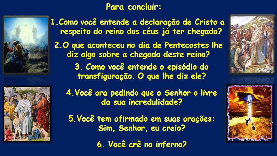 Para concluir: 1.Como você entende a declaração de Cristo a respeito do reino dos céus já ter chegado
