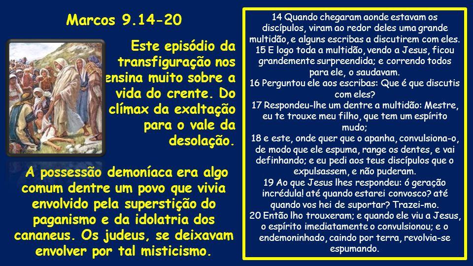 Marcos 9.14-20 Este episódio da transfiguração nos