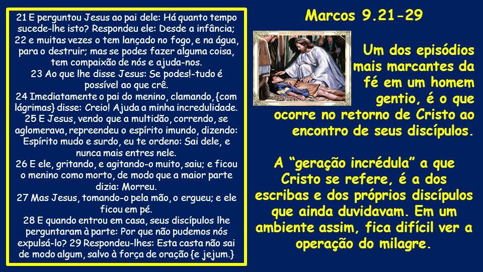 Marcos 9.21-29 Um dos episódios mais marcantes da fé em um homem