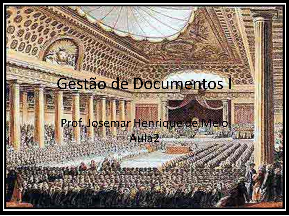 Gestão de Documentos I Prof. Josemar Henrique de Melo Aula2