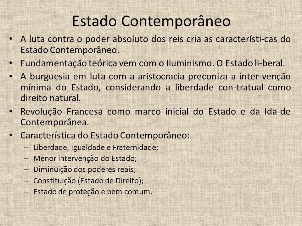 Estado Contemporâneo A luta contra o poder absoluto dos reis cria as característi-cas do Estado Contemporâneo.