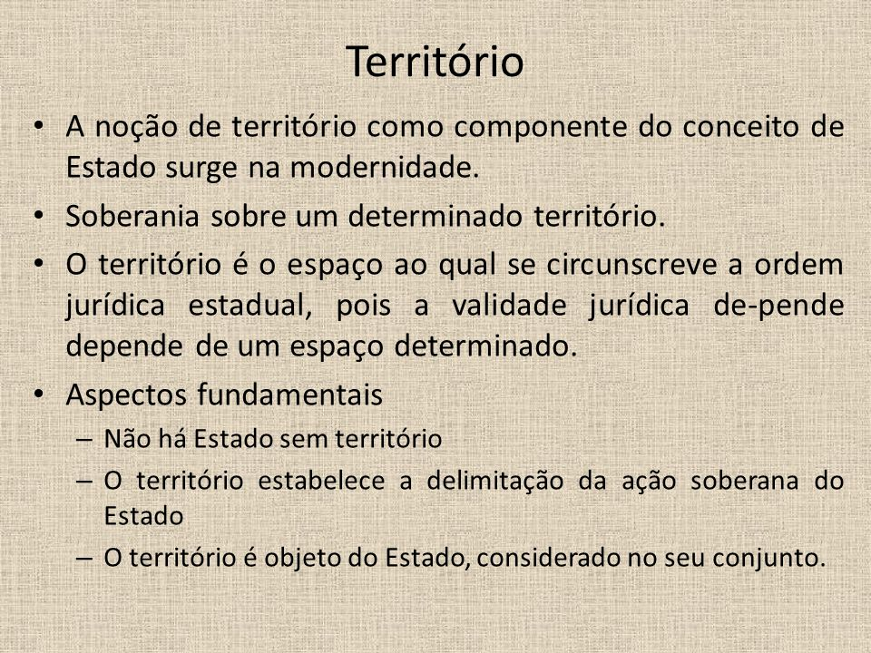 Território A noção de território como componente do conceito de Estado surge na modernidade. Soberania sobre um determinado território.