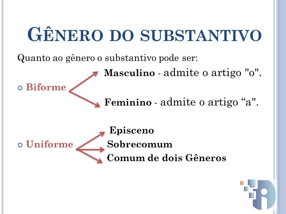 Gênero do substantivo Quanto ao gênero o substantivo pode ser: