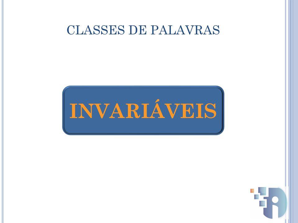 CLASSES DE PALAVRAS INVARIÁVEIS