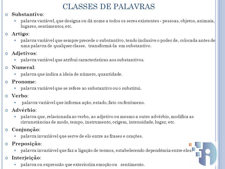 CLASSES DE PALAVRAS Substantivo: Artigo: Adjetivos: Numeral: Pronome:
