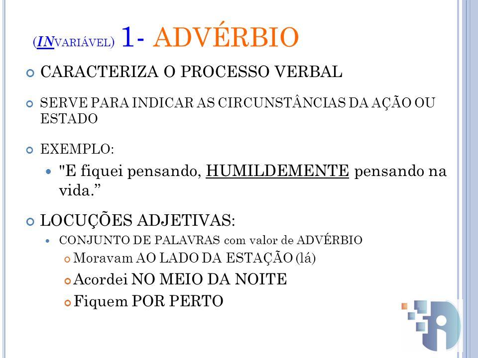 (INvariável) 1- ADVÉRBIO