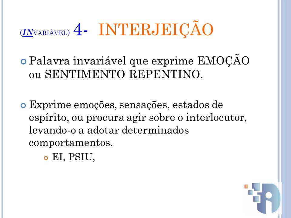 (INvariável) 4- INTERJEIÇÃO