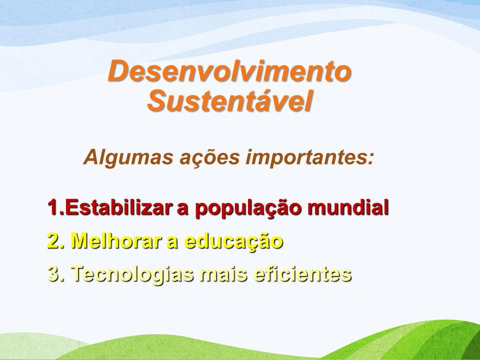 Desenvolvimento Sustentável Algumas ações importantes: