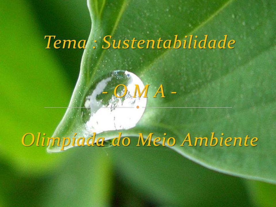 Tema : Sustentabilidade - O M A - Olimpíada do Meio Ambiente