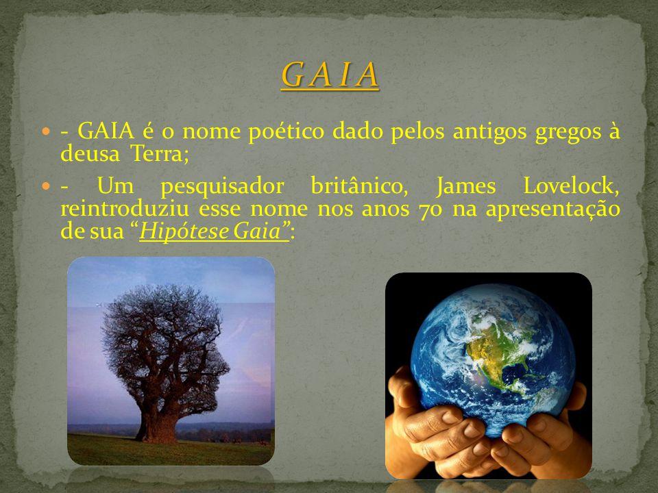 G A I A - GAIA é o nome poético dado pelos antigos gregos à deusa Terra;