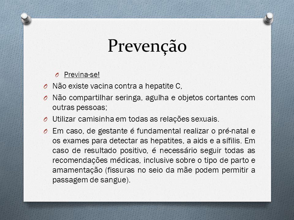 Prevenção Não existe vacina contra a hepatite C,