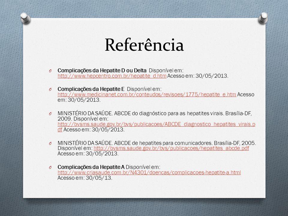 Referência Complicações da Hepatite D ou Delta Disponível em: http://www.hepcentro.com.br/hepatite_d.htm Acesso em: 30/05/2013.