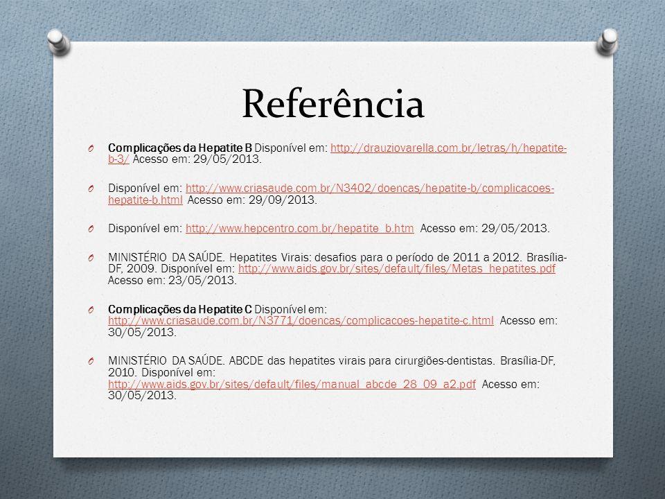 Referência Complicações da Hepatite B Disponível em: http://drauziovarella.com.br/letras/h/hepatite-b-3/ Acesso em: 29/05/2013.