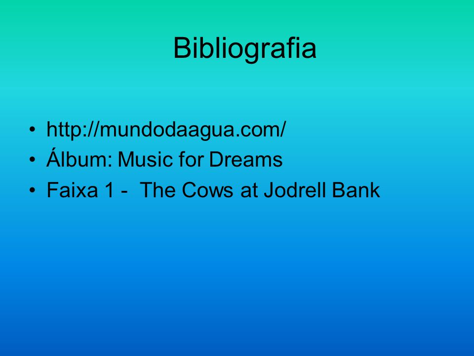 Bibliografia http://mundodaagua.com/ Álbum: Music for Dreams