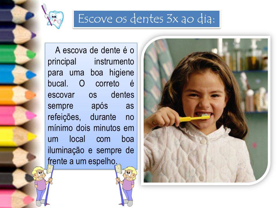 Escove os dentes 3x ao dia: