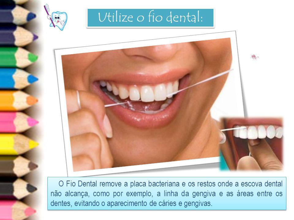 Utilize o fio dental: