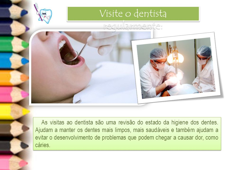 Visite o dentista regularmente: