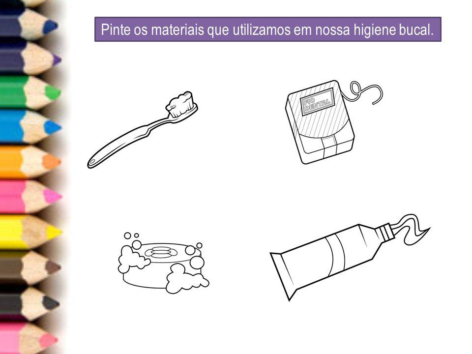 Pinte os materiais que utilizamos em nossa higiene bucal.