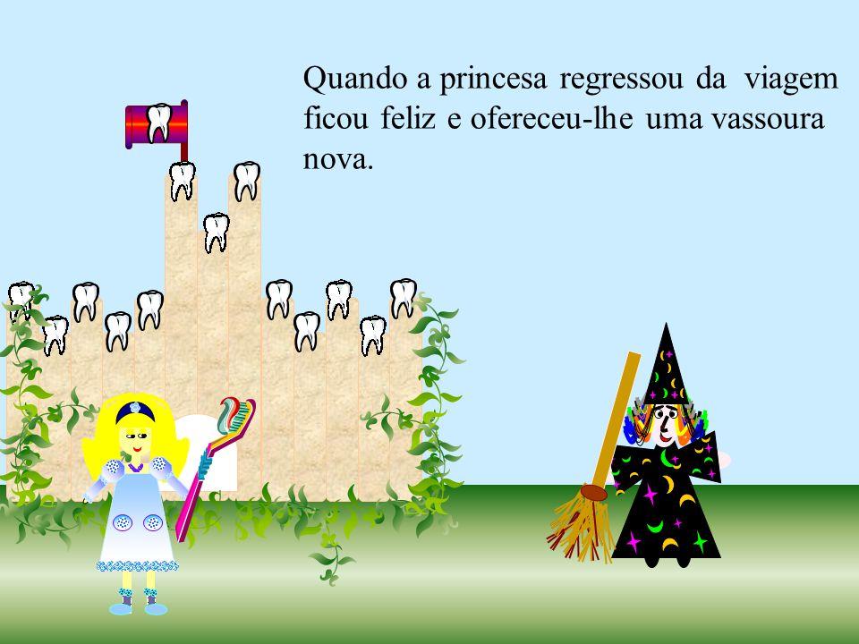 Quando a princesa regressou da viagem ficou feliz e ofereceu-lhe uma vassoura nova.
