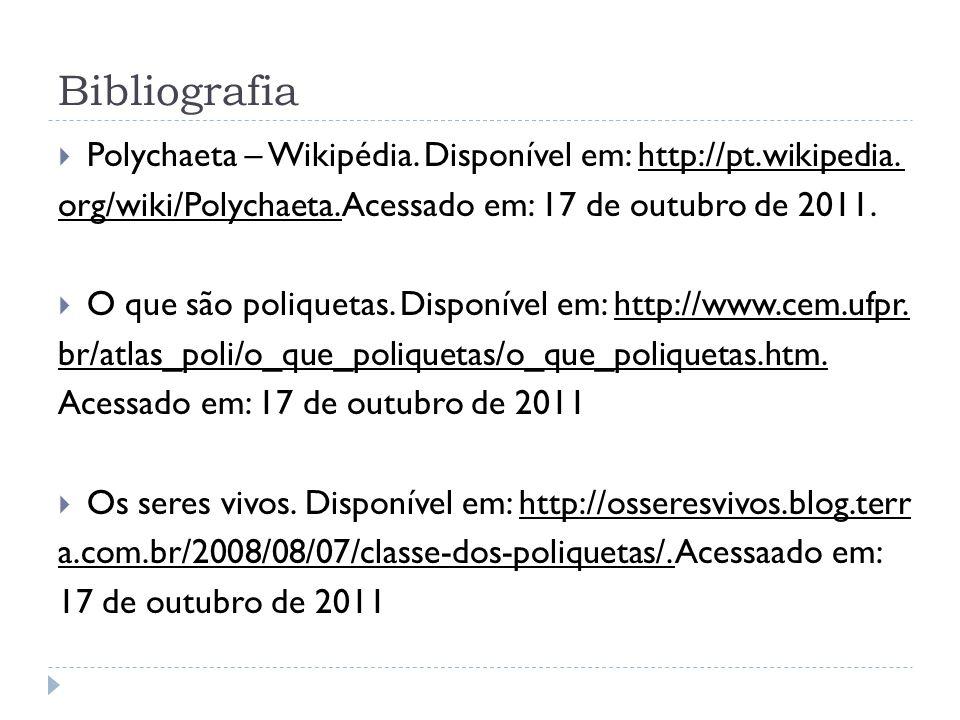 Bibliografia Polychaeta – Wikipédia. Disponível em: http://pt.wikipedia. org/wiki/Polychaeta. Acessado em: 17 de outubro de 2011.