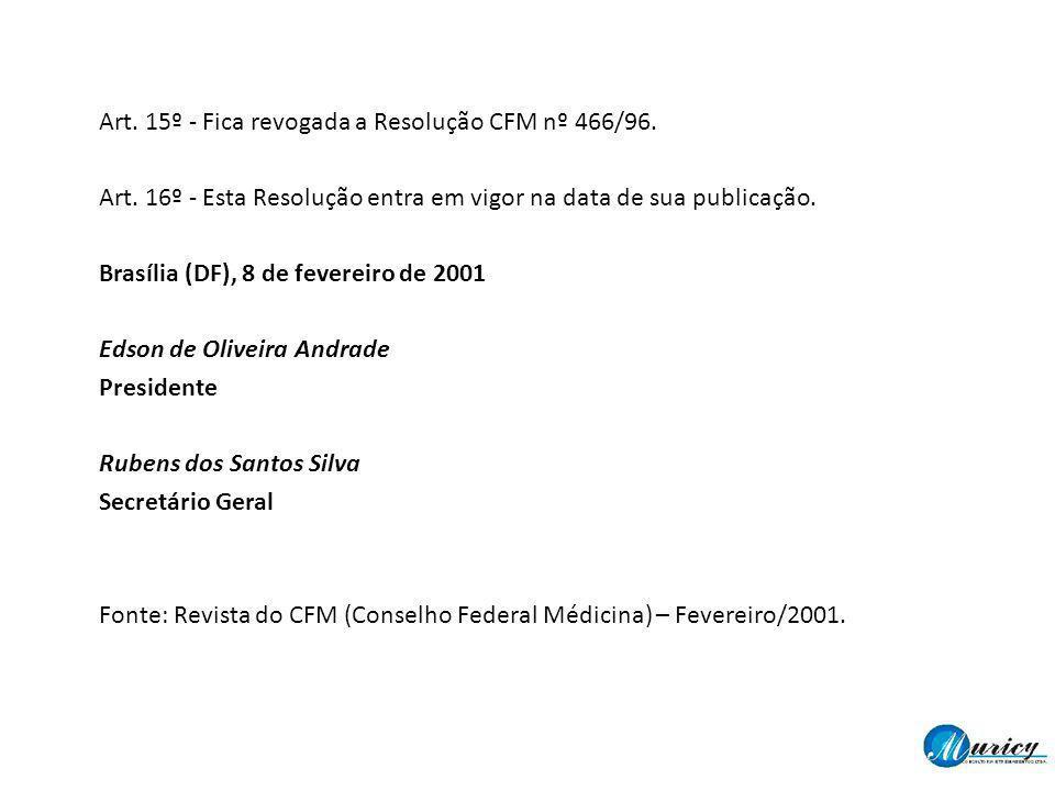 Art. 15º - Fica revogada a Resolução CFM nº 466/96.