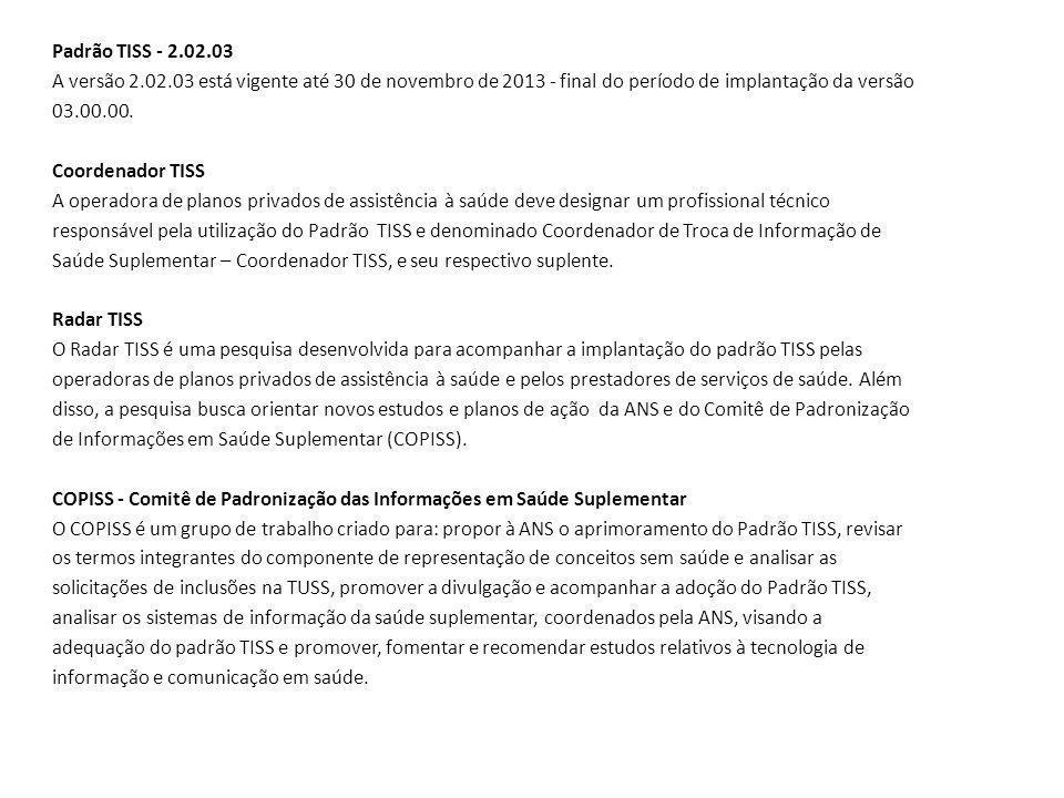 Padrão TISS - 2.02.03 A versão 2.02.03 está vigente até 30 de novembro de 2013 - final do período de implantação da versão 03.00.00.