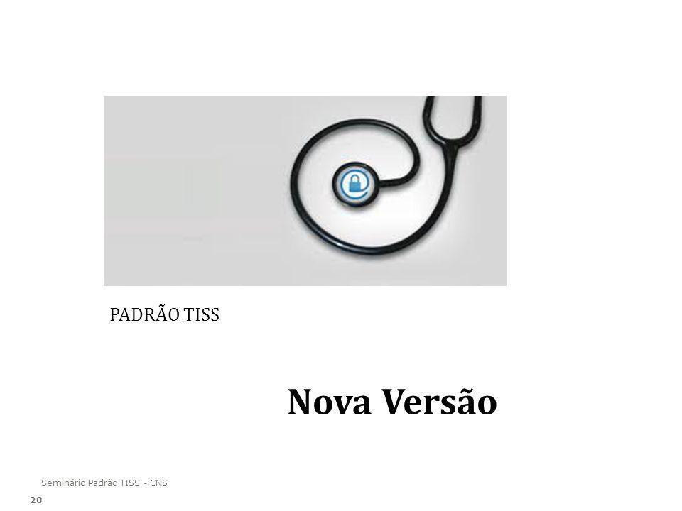 PADRÃO TISS Nova Versão Seminário Padrão TISS - CNS 20 20