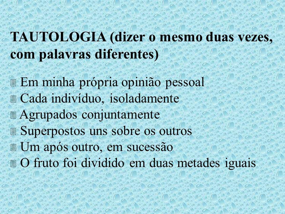 TAUTOLOGIA (dizer o mesmo duas vezes, com palavras diferentes)