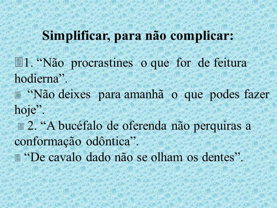 Simplificar, para não complicar: