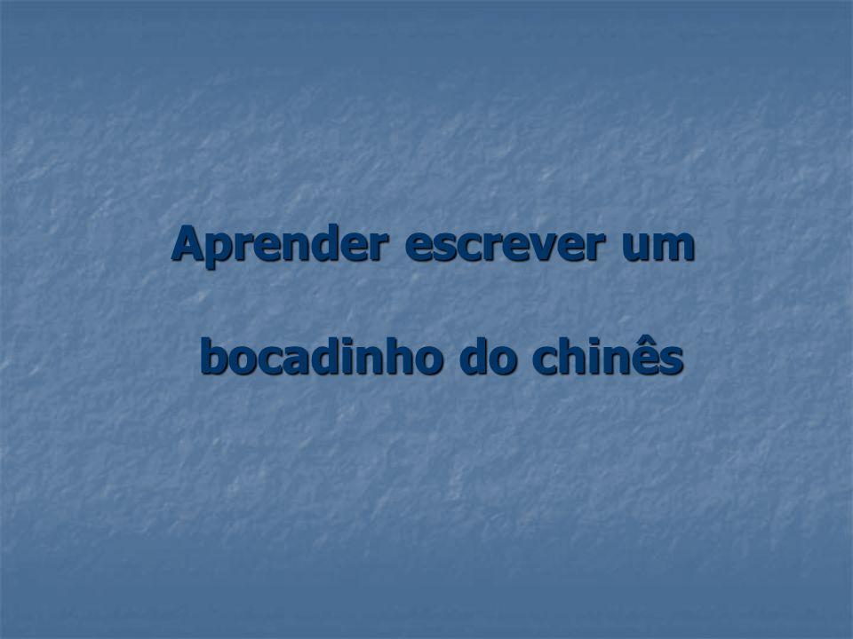 Aprender escrever um bocadinho do chinês