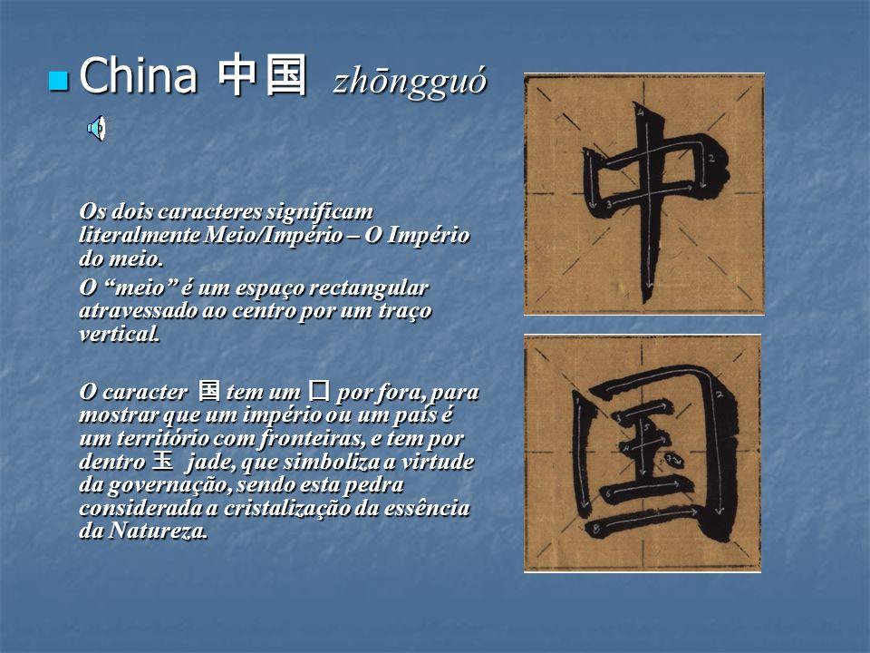 China 中国 zhōngguó Os dois caracteres significam literalmente Meio/Império – O Império do meio.