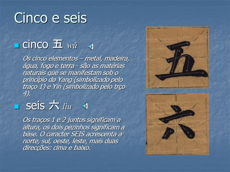 Cinco e seis cinco 五 wŭ seis 六 lìu