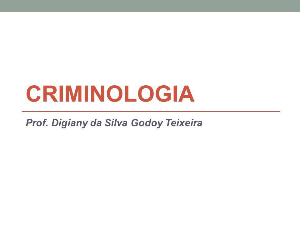 CRIMINOLOGIA Prof. Digiany da Silva Godoy Teixeira