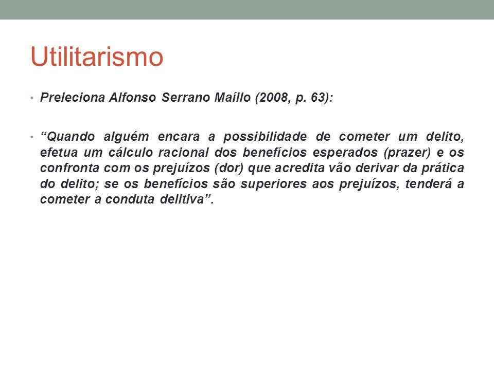 Utilitarismo Preleciona Alfonso Serrano Maíllo (2008, p. 63):