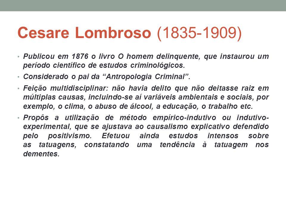 Cesare Lombroso (1835-1909) Publicou em 1876 o livro O homem delinquente, que instaurou um período científico de estudos criminológicos.