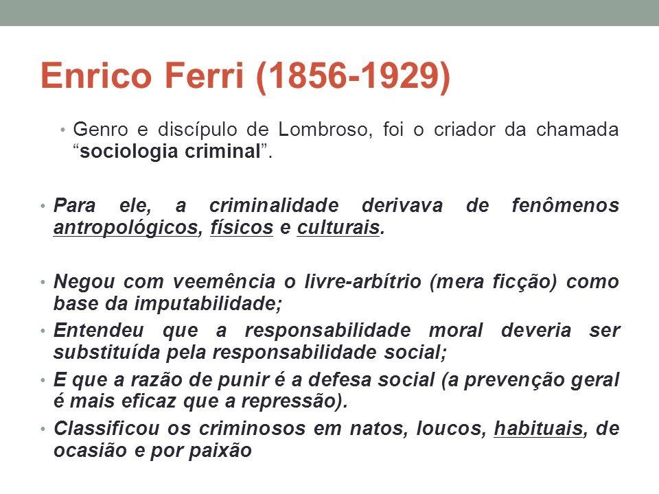 Enrico Ferri (1856-1929) Genro e discípulo de Lombroso, foi o criador da chamada sociologia criminal .